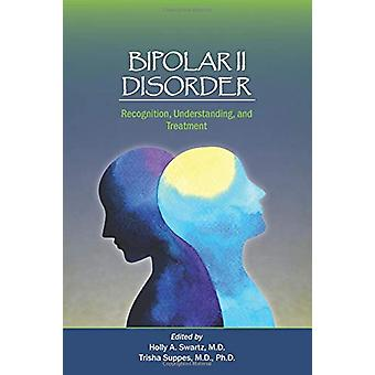 Bipolar II Disorder - Recognition - Understanding - and Treatment by H