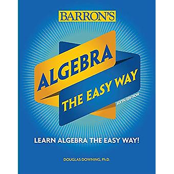 Algebra - The Easy Way by Douglas Downing - 9781438012131 Book