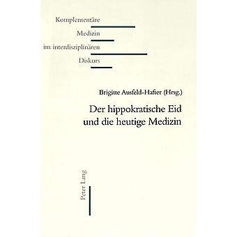 Der Hippokratische Eid Und Die Heutige Medizin by Brigitte Ausfeld-Ha