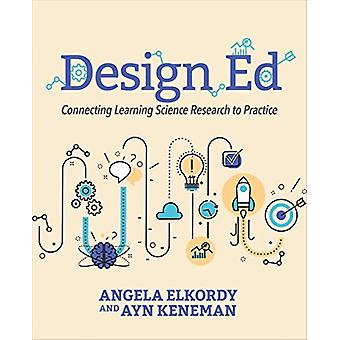 Design Ed - Connecting Learning Science Research to Practice by Angela