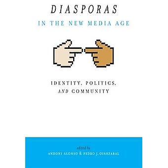Diasporas in the New Media Age  Identity Politics and Community by Edited by Andoni Alonso & Edited by Pedro Oiarzabal