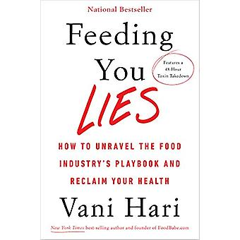 Feeding You Lies - How to Unravel the Food Industry's Playbook and Rec