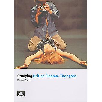 Studying British Cinema - The 1960s by Danny Powell - 9781903663882 Bo