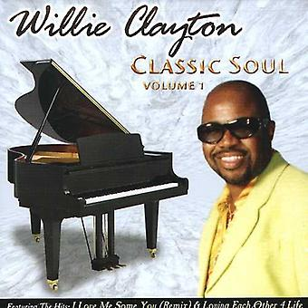 Willie Clayton - Willie Clayton: Vol. 1-Classic Soul [CD] USA import