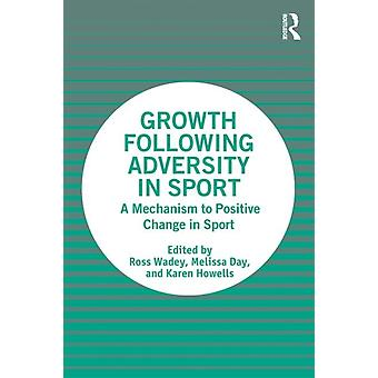 Growth Following Adversity in Sport by Edited by Ross Wadey & Edited by Melissa Day & Edited by Karen Howells