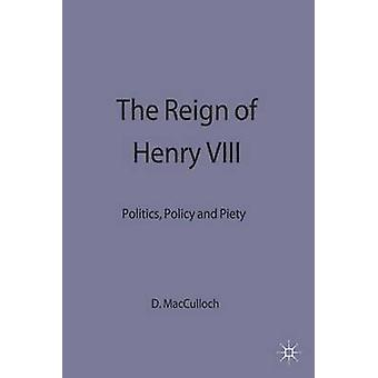 The Reign of Henry VIII  Politics Policy and Piety by Diarmaid MacCulloch