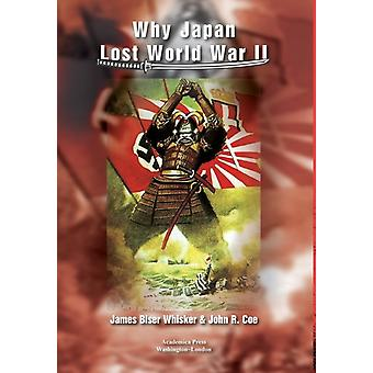 Why Japan Lost World War II by Whisker & James BiserCoe & John R.