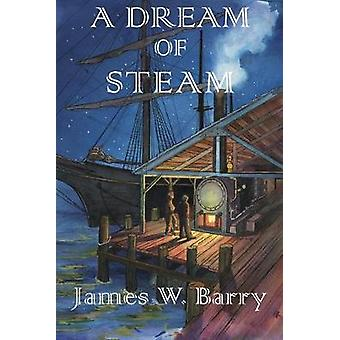 A Dream of Steam by James W Barry - 9780692146378 Book