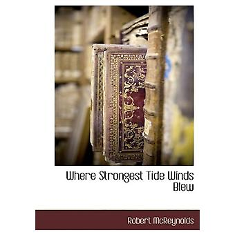 Where Strongest Tide Winds Blew by Robert McReynolds - 9781140134350