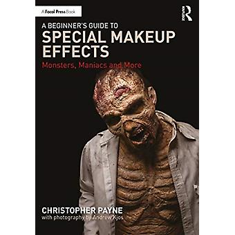 A Beginners Guide to Special Makeup Effects by Christopher Payne