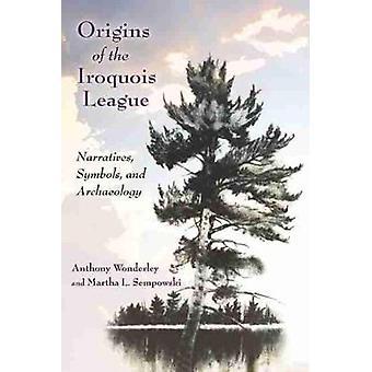 Alkuperä Iroquois League - Narratiivit - Symbolit - ja arkeologia