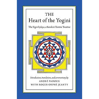 The Heart of the Yogini The Yoginihrdaya a Sanskrit Tantric Treatise by Padoux & Andrae