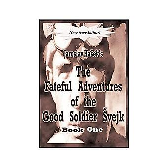 The Fateful Adventures of the Good Soldier Svejk During the World War, Book One, Vol. 1