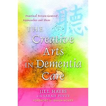Creative Arts in Dementia Care by Jill Hayes