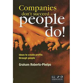 Companies Don't Succeed - People Do! - Ideas to Create Profits Through