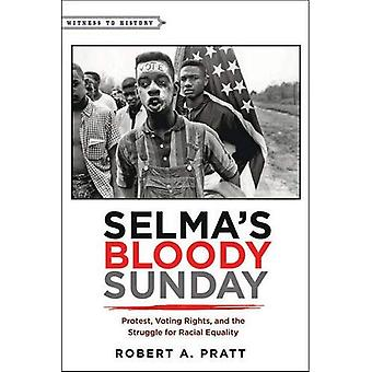 Selma���s Bloody Sunday: Protest, Voting Rights, and the Struggle for Racial Equality (Witness to History)