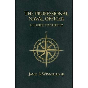 Officier de la marine professionnelle: Un cours de direction par (US Naval Institute bleu & or bibliothèque professionnelle)
