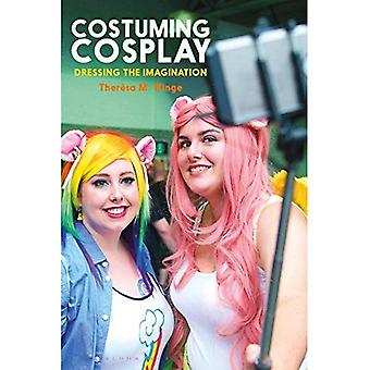 Costuming Cosplay: Dressing the Imagination (Dress, Body, Culture)