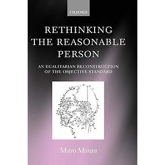 Rethinking the Reasonable Person An Egalitarian Reconstruction of the Objective Standard by Moran & Mayo