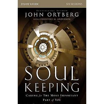 Soul Keeping Study Guide Caring for the Most Important Part of You by Ortberg & John