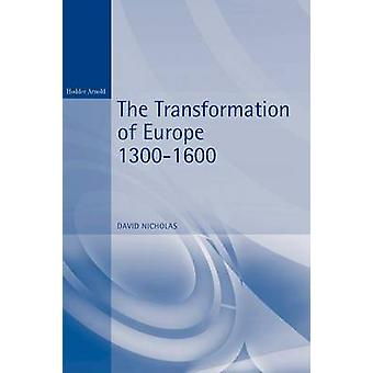 The Transformation of Europe 13001600 by Nicholas & David