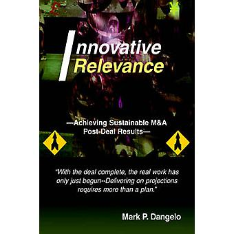 Innovative RelevanceAchieving Sustainable MA PostDeal Results by Dangelo & Mark P