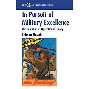 In Pursuit of Military Excellence The Evolution of Operational Theory by Naveh & Shimon