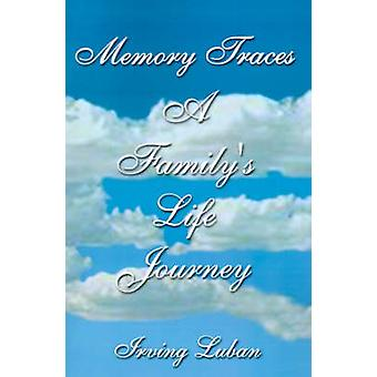 Memory Traces A Familys Life Journey by Luban & Irving