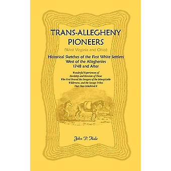 TransAllegheny Pioniere West Virginia und Ohio historische Skizzen der ersten weißen Siedler westlich von der Alleghenies 1748 und nach von Hale & John P.