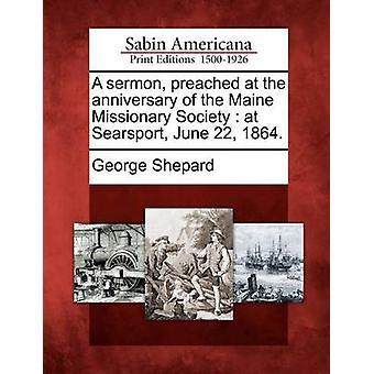 Eine Predigt anlässlich der Maine Missionary Society in Searsport 22. Juni 1864. von Shepard & George