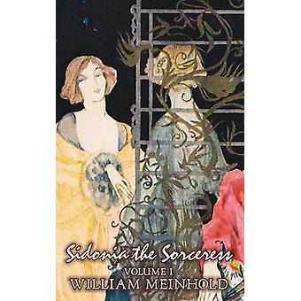 Sidonia the Sorceress Volume I of II by Wilhelm Meinhold Fiction Literary Fairy Tales Folk Tales Legends  Mythology by Meinhold & Wilhelm