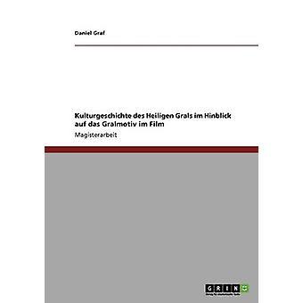 Kulturgeschichte des Heiligen Grals und das Gralmotiv im Film af Graf & Daniel