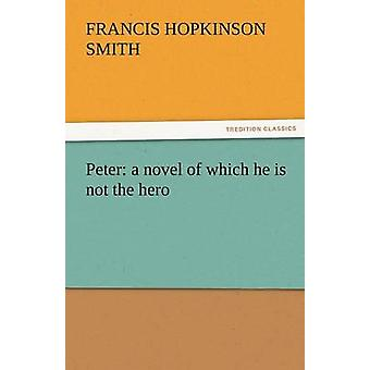 Peter A Novel of Which He Is Not the Hero by Smith & Francis Hopkinson