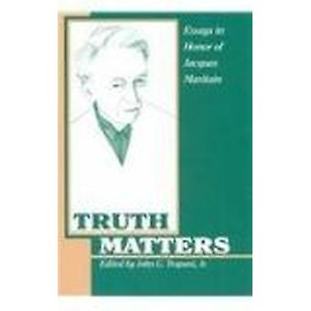 Truth Matters - Essays in Honour of Jacques Maritain by G. John Trapan