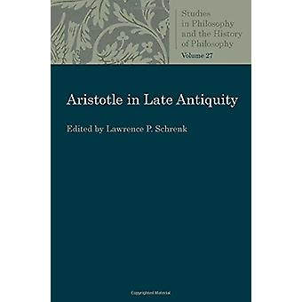 Aristotle in Late Antiquity by Lawrence P. Schrenk - 9780813230627 Bo