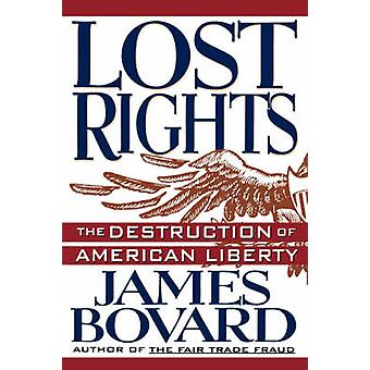 Lost Rights - The Destruction of American Liberty by James Bovard - 97