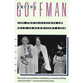 The Presentation of Self in Everyday Life by Erving Goffman - 9780385
