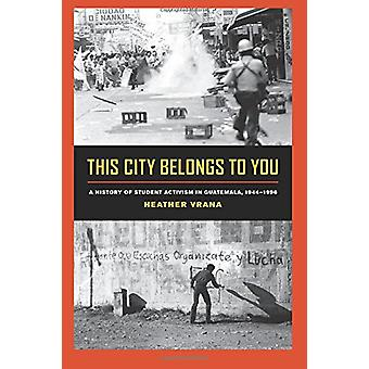 This City Belongs to You - A History of Student Activism in Guatemala