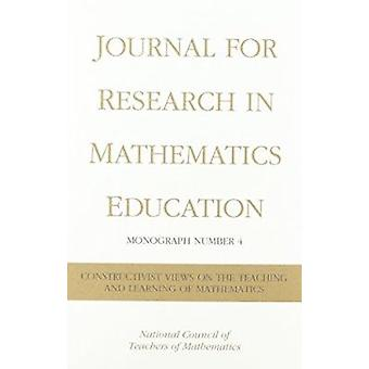 Constructivist Views on the Teaching and Learning of Mathematics by R