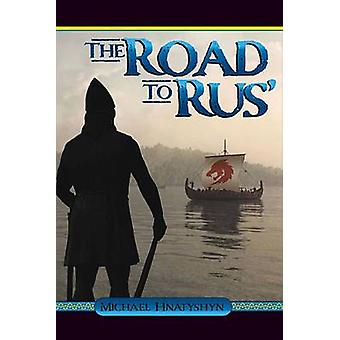 The Road to Rus' by Michael Hnatyshyn - 9780996796606 Book