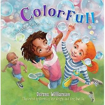 Colorfull - Celebrating the Colors God Gave Us by Dorena Williamson -