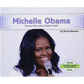 Michelle Obama - Former First Lady & Role Model by Grace Hansen -