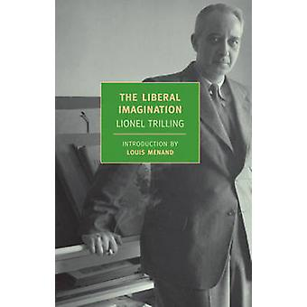 The Liberal Imagination - Essays on Literature and Society by Lionel T