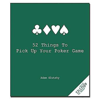 52 Things to Pick Up Your Poker Game by Adam Slutsky - 9781596525917