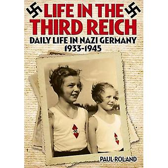 Life in the Third Reich - Daily Life in Nazi Germany - 1933-1945 by Pa
