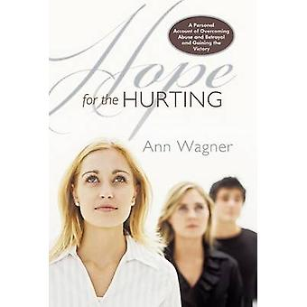 Hope for the Hurting A Personal Account of Overcoming Abuse and Betrayal and Gaining the Victory by Wagner & Ann