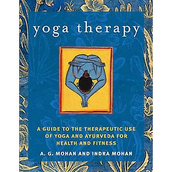 Yoga Therapy - A Guide to the Therapeutic Use of Yoga and Ayurveda for