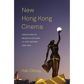 New Hong Kong Cinema Transitions to Becoming Chinese in 21stCentury East Asia par Cheung et Ruby