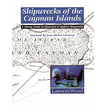 Shipwrecks of the Cayman Islands - A Diving Guide to Historical & Mode