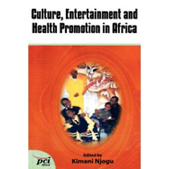 Culture Entertainment and Health Promotion in Africa by Njogu & Kimani